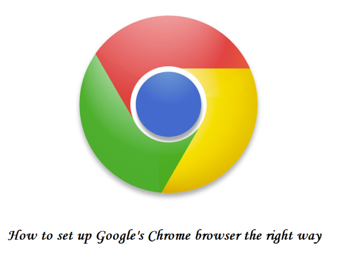 How to set up Google's Chrome browser the right way