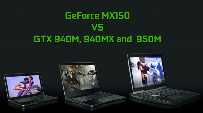 NVIDIA GeForce MX150 vs 940M, 940MX and 950M – benchmarks and gaming comparison