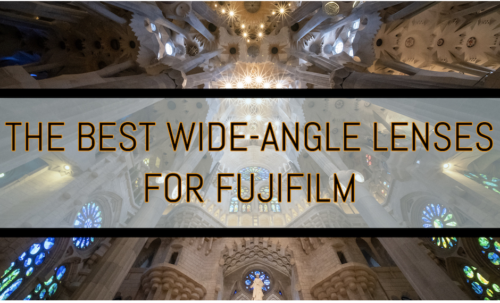 The Best Wide Angle Lenses for Fujifilm X-T3 & Other X Series Cameras