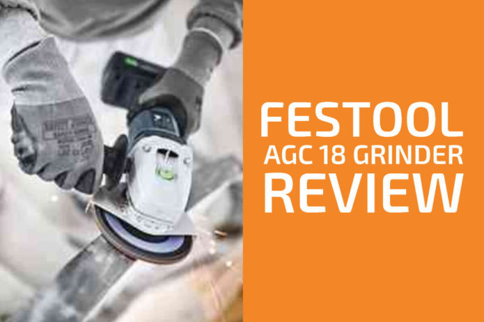Festool AGC 18 Grinder Review: The Best of Its Kind?