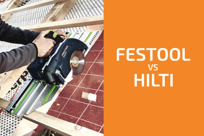 Festool vs. Hilti: Which of the Two Brands Is Better?