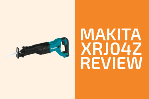 Makita XRJ04Z Review: A Cordless Recip Saw Worth Getting?