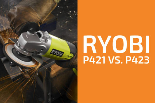 Ryobi P421 vs. P423: A Review of the Brand's Popular Angle Grinders