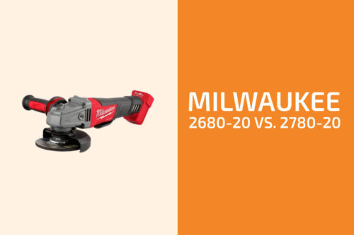 Milwaukee 2680-20 vs. 2780-20: Which Angle Grinder to Get?