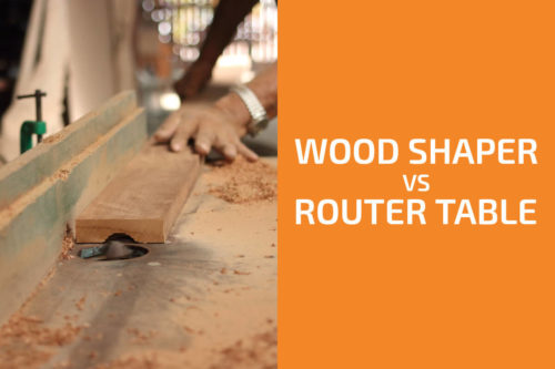 Wood Shaper vs. Router (Table) : Which One to Choose?