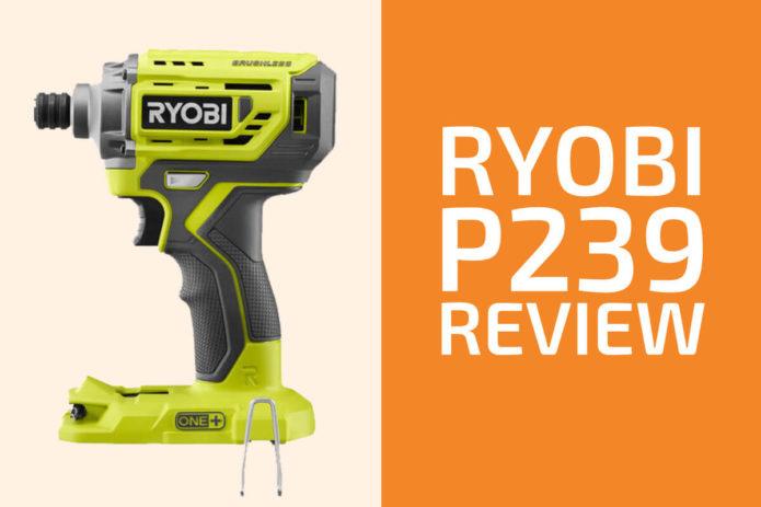 Ryobi P239 Review: A Good Impact Driver?