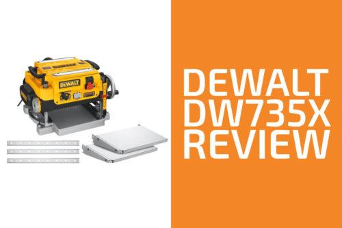 DeWalt DW735X Review: A Planer Worth Getting?