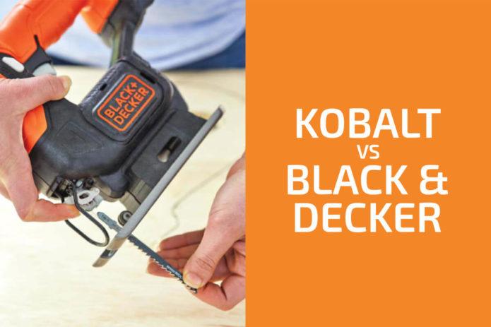 Kobalt vs. Black & Decker: Which of the Two Brands Is Better?