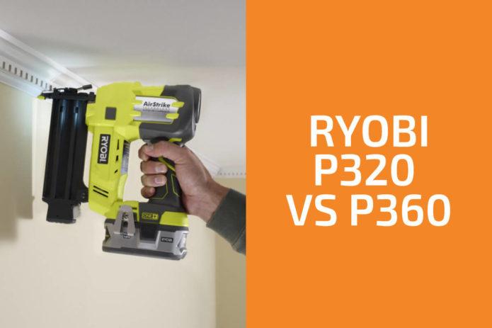 Ryobi P320 vs. P360: Which Tool to Get?